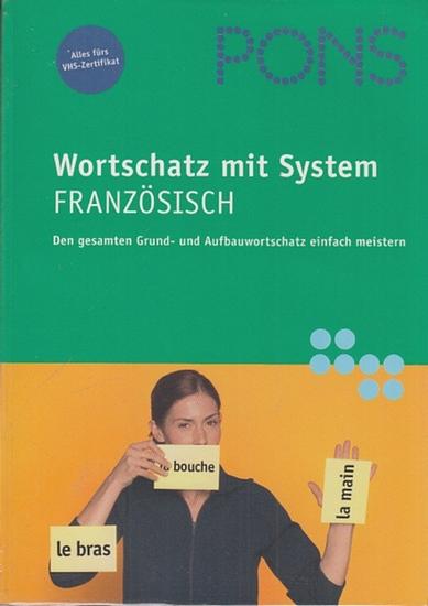 Gehrke, Stephanie: PONS Wortschatz mit System Französisch. Den gesamten Grund- und Aufbauwortschatz einfach meistern. Alles fürs VHS-Zertifikat.