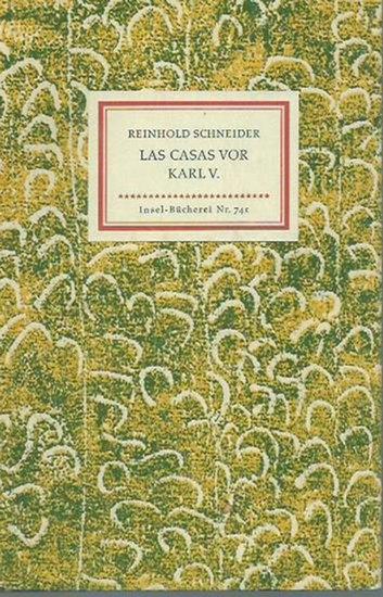Inselbücherei. - Schneider, Reinhold: Insel-Bändchen Nr. 741: Las Casas vor Karl V. Szenen aus der Konquistadorenzeit.