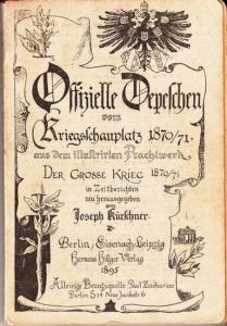 Kürschner, Joseph (Herausgeber): Offizielle Depeschen vom Kriegsschauplatz 1870/71 aus dem illustrirten Prachtwerk 'Der grosse Krieg 1870/71 in Zeitberichten' neu herausgegeben.
