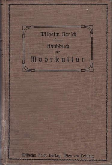 Bersch, Wilhelm: Handbuch der Moorkultur. Für Landwirte, Kulturtechniker und Studierende.