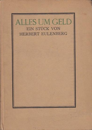 Eulenberg, Herbert: Alles um Geld.