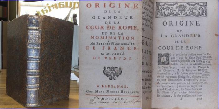 Vertot, Mr. L'Abbe de: Origine de la Grandeur de la Cour de Rome, et de la Nomination aux Eveches et aux Abbaies de France.