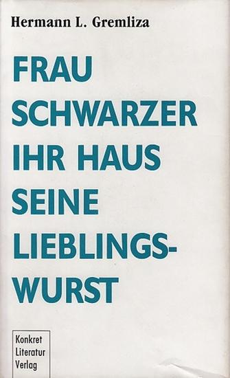 Gremliza, Hermann L.: Frau Schwarzer ihr Haus seine Lieblingswurst.