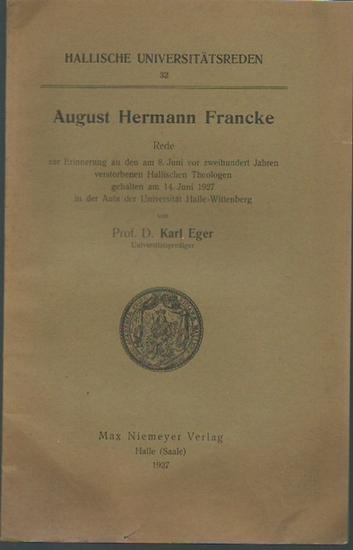 Francke, August Hermann. - Eger, Karl: August Hermann Francke. Rede zur Erinnerung an den am 8. Juni vor zweihundert Jahren verstorbenen Hallischen Theologen gehalten am 14.Juni 1927. (= Hallische Universitätsreden 32).