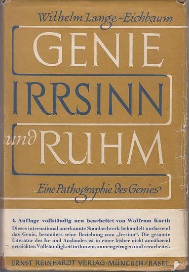 Lange-Eichbaum, Wilhelm: Genie, Irrsinn und Ruhm : Eine Pathographie des Genies. 4. Aufl. neu bearbeitet von Wolfram Kurth.
