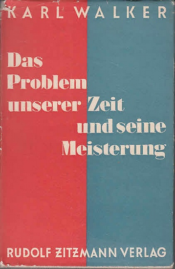 Walker, Karl: Das Problem unserer Zeit und seine Meisterung.