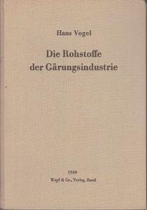 Vogel, Hans: Die Rohstoffe der Gärungsindustrie.