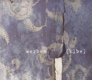 Gerlach, Thomas : Werben (Elbe) : Fotografieprojekt der Klasse Werner Mahler 2003. Fotografie am Schiffbauerdamm Berlin. Mit einem Text von Thomas Gerlach
