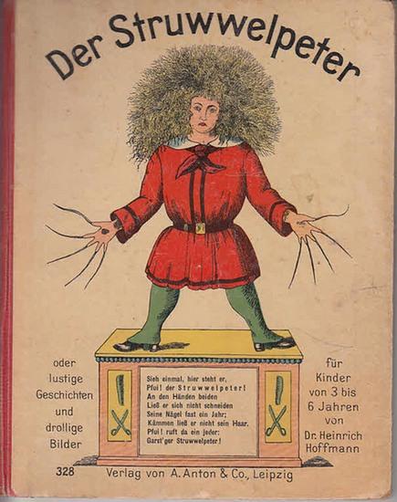 Hoffmann, Heinrich: Der Struwwelpeter oder lustige Geschichten und drollige Bilder für Kinder von 3 bis 6 Jahren von Dr. Heinrich Hoffmann.
