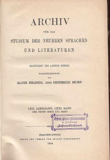 Archiv.- / Alois Brandl, Heinrich Morf (Hrsg.), Ludwig Herrig (Begr.): Archiv für das Studium der neueren Sprachen und Literaturen - LXII. Jahrgang, CXXI. Band - der neuen Serie XXI. Band.