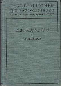 Franzius, O.: Der Grundbau. (=Handbibliothek für Bauingenieure : Ein Hand- und Nachschlagebuch für Studium und Praxis. ; III. Teil. Wasserbau. 1. Band.)