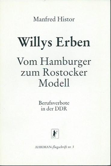 Histor, Manfred: Willys Erben. Vom Hamburger zum Rostocker Modell. Berufsverbote in der DDR.