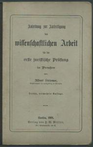 Striemer, Albert: Anleitung zur Anfertigung der wissenschaftlichen Arbeit für die erste juristische Prüfung in Preußen.