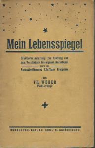 Weber, Th. (Fachastrologe): Mein Lebensspiegel. Praktische Anleitung zur Stellung und zum Verständnis des eigenen Horoskops und zur Vorausbestimmung künftiger Ereignisse.