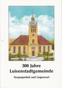 Luisenstadt. - Förtsch, Isolde / Boß, Gerhard: 300 Jahre Luisenstadtgemeinde - Vergangenheit und Gegenwart.