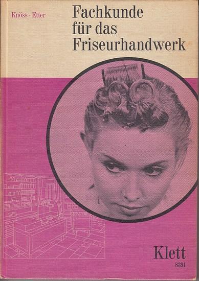 Knöss, Conrad und Etter, Jakob: Fachkunde für das Friseurhandwerk. (=Klettbuch 8391)