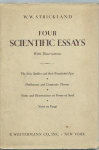 Strickland, W. W.: Four scientific essays (The Attis Spiders and their wonderful eyes; Phyllotaxis and Composite Flowers; Notes and Observations on Forms of Sand; Notes on fungi). With Illustrations.