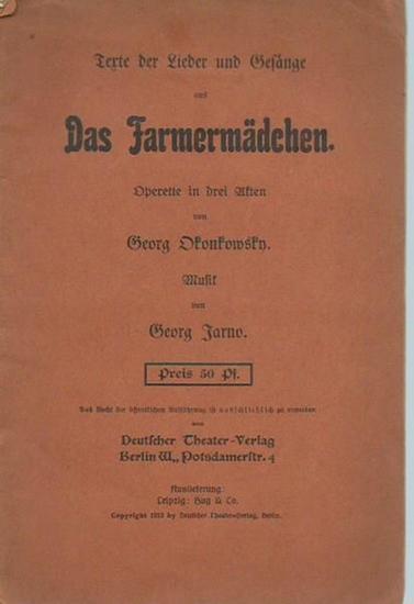 Okonkowsky, Georg: Texte der Lieder und Gesänge aus 'Das Farmermädchen'. Operette in drei Akten von Georg Okonkowsky. Musik von Georg Jarno.