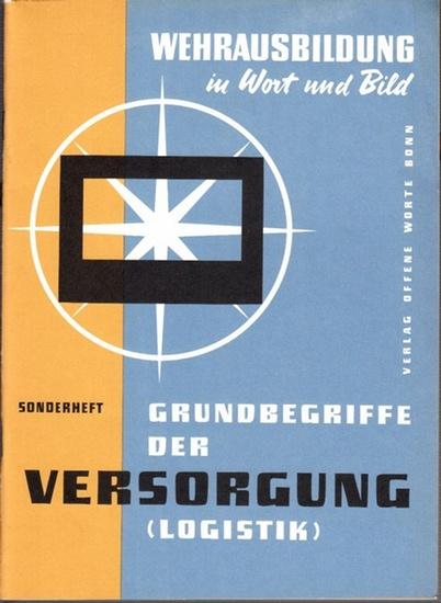 Bundesministerium der Verteidigung ( Hrsg.): Grundbegriffe der Versorgung (Logistik). (Wehrausbildung in Wort und Bild - Illustrierte Monatsschrift für die Bundeswehr, Sonderheft).
