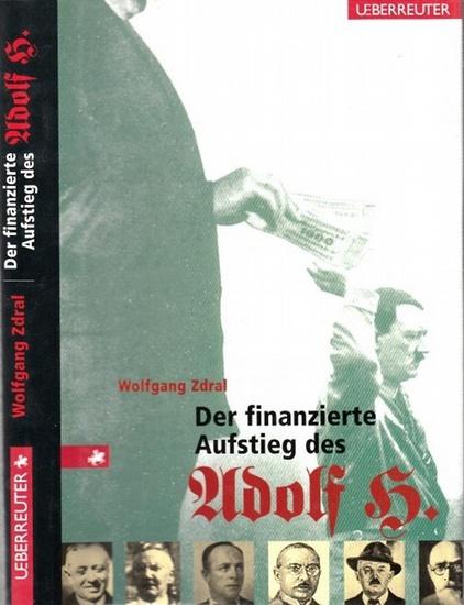 Hitler, Adolf. - Zdral, Wolfgang: Der finanzierte Aufstieg des Adolf H.