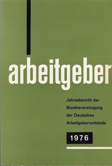 Bundesvereinigung Deutscher Arbeitgeberverbände (Hrsg): Jahresbericht der Bundesvereinigung der Deutschen Arbeitgeberverbände 1. Dezember 1975 - 30. November 1976. Vorgelegt der Mitgliederversammlung in Köln am 9. Dezember 1976.