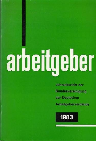 Bundesvereinigung Deutscher Arbeitgeberverbände (Hrsg): Jahresbericht der Bundesvereinigung der Deutschen Arbeitgeberverbände 1. Dezember 1982 - 30. November 1983. Vorgelegt der Mitgliederversammlung in Bonn - Bad Godesberg am 13. Dezember 1983.