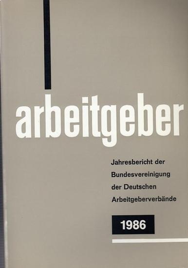 Bundesvereinigung Deutscher Arbeitgeberverbände (Hrsg): Jahresbericht der Bundesvereinigung der Deutschen Arbeitgeberverbände 1. Dezember 1985 - 30. November 1986. Vorgelegt der Mitgliederversammlung in Bonn - Bad Godesberg am 11. Dezember 1986.