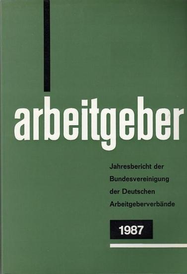 Bundesvereinigung Deutscher Arbeitgeberverbände (Hrsg): Jahresbericht der Bundesvereinigung der Deutschen Arbeitgeberverbände 1. Dezember 1986 - 30. November 1987. Vorgelegt der Mitgliederversammlung in Bonn - Bad Godesberg am 10. Dezember 1987.