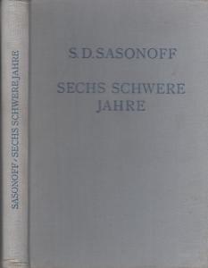 Sasonoff, S.D. ( Sergei Dimitrijewitsch Sasonow ): Sechs schwere Jahre.