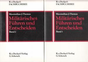 Thomas, Maximilian J. - Harald Wust (Vorw.): Militärisches Führen und Entscheiden. Komplett in zwei Bänden.