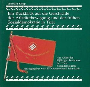 Trier. - Klopp, Eberhard: Ein Rückblick auf die Geschichte der Arbeiterbewegung und der frühen Sozialdemokratie in Trier. Aus Anlaß des 90jährigen Bestehens der Trierer Sozialdemokratie.
