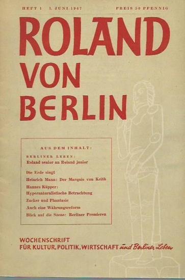 Roland von Berlin. - Walter Kaul (Chefredakteur). - Erwin Goelz / Charles Ronsac / Heinrich Mann / Hans Leip u. a.: Roland von Berlin. (Jahrgang 1) Heft 1, 1. Juni 1947. Wochenschrift für Kultur, Politik, Wirtschaft und Berliner Leben.