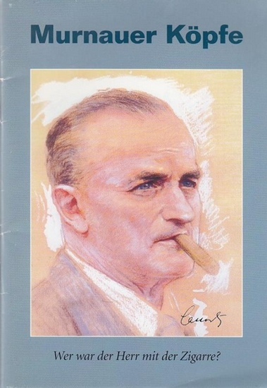 Laßwitz, Erich.- Walter Kaufmann, Eva Reineke (Hrsg.): Murnauer Köpfe - Wer war der Herr mit der Zigarre? - Der Ingenieur und Publizist Erich Lasswitz (1880 - 1959). (= Murnauer Köpfe, Heft 2).
