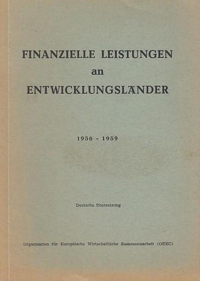 Veröffentlich von der Organisation für Europäische Wirtschaftliche Zusammenarbeit (OEEG) Finanzielle Leistungen an Entwicklungsländer. 1956 - 1959.