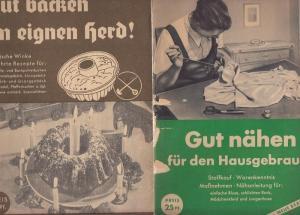 Schriftenreihe für die praktische Hausfrau. - Schriftenreihe für die praktische Hausfrau: 2 Hefte: Gut nähen für den Hausgebrauch / Gut backen im eignen Herd!