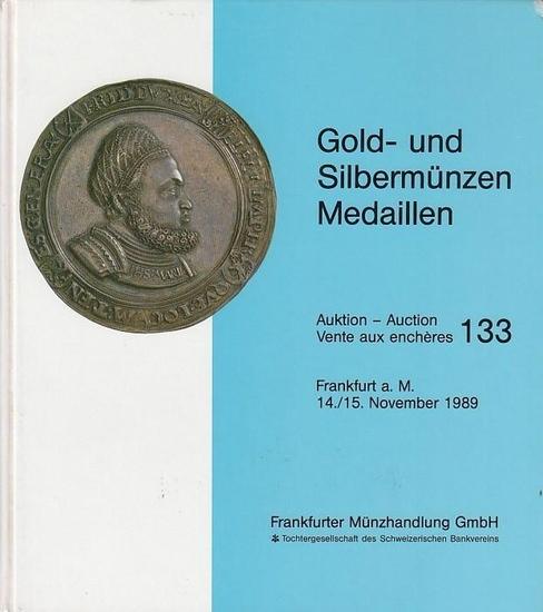 Frankfurter Münzhandlung - Anders Ringberg (Versteigerer): Gold- und Silbermünzen, Medaillen. November 1989, Hotel Frankfurter Hof, Frankfurt a. M. (=Auktion - Auction - Vente aux encheres ; 133)