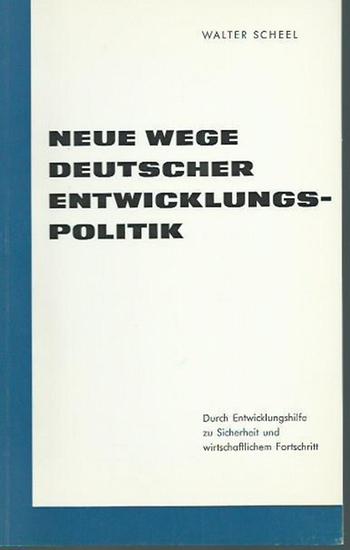 Scheel, Walter: Neue Wege deutscher Entwicklungspolitik. Durch Entwicklungshilfe zu Sicherheit und wirtschaftlichen Fortschritt. Sonderdruck.