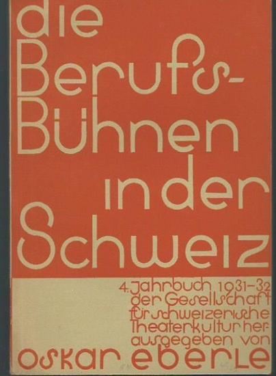 Schweizer Theaterkultur. - Eberle, Oskar (Herausgeber): Die Berufs-Bühnen in der Schweiz. 4. Jahrbuch der Gesellschaft für schweizerische Theaterkultur 1931 / 1932.