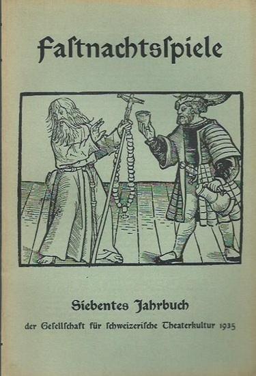 Schweiz. - Theaterkultur. - Eberle, Oskar (Herausgeber): Fastnachtsspiele. VII. Jahrbuch der Gesellschaft für schweizerische Theaterkultur 1935.