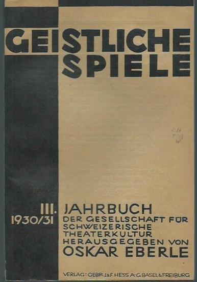 Geistliche Spiele. - Eberle, Oskar (Herausgeber): Geistliche Spiele. III. Jahrbuch der Gesellschaft für schweizerische Theaterkultur 1930 / 1931.