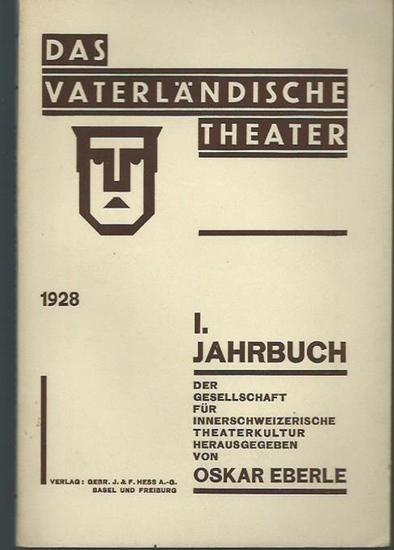 Vaterländisches Theater. - Eberle, Oskar (Herausgeber): Das Vaterländische Theater. I. Jahrbuch 1928 der Gesellschaft für schweizerische Theaterkultur.