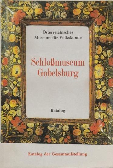 Schmidt, Leopold: Schloßmuseum Gobelsburg. Österreichisches Museum für Volkskunde. Katalog der Gesamtaufstellung (= Veröffentlichungen des Ost. Museums f. Volkskunde Bd.XIV).