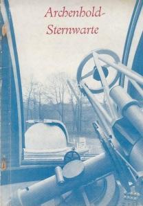 Wattenberg, Friedrich Prof. (Direktor ) : Die Archenhold- Sternwarte Berlin- Treptow. Ein Wegweiser durch ihre Sammlungen und Anlagen.
