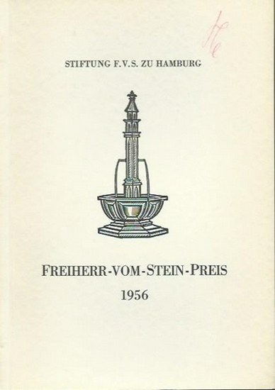 Stiftung F.V.S. zu Hamburg. - Gedenkschrift zur Verleihung des Freiherr-vom-Stein-Preises 1956 der gemeinnützigen Stiftung F.V.S. zu Hamburg durch die Universität Hamburg an Otto A. Friedrich. 0
