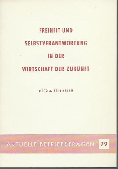 Friedrich, Otto A.: Freiheit und Selbstverantwortung in der Wirtschaft der Zukunft. (= Aktuelle Betriebsfragen 29). 0