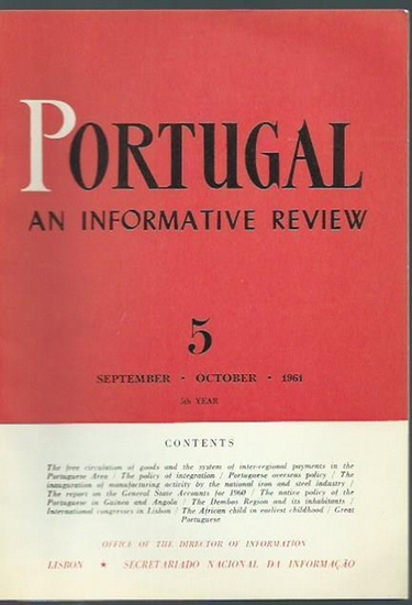 Portugal. - Portugal. 5th year. Number 5 / September, October 1961. An informative review. From the contents: The free circulation of goods and the system of inter-regional payments in the Portuguese area / The polica of integration / Great portuguese: Al