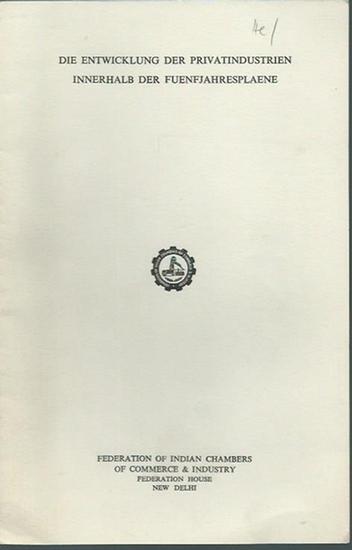 Indian Chambers. - Die Entwicklung der Privatindustrien innerhalb der Fuenfjahresplaene. Herausgeber: Federation of Indian Chambers of Commerce & Industry. Federation House, New Delhi. 0