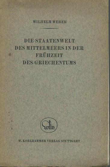 Weber, Wilhelm: Die Staatenwelt des Mittelmeeres in der Frühzeit des Griechentums. 0