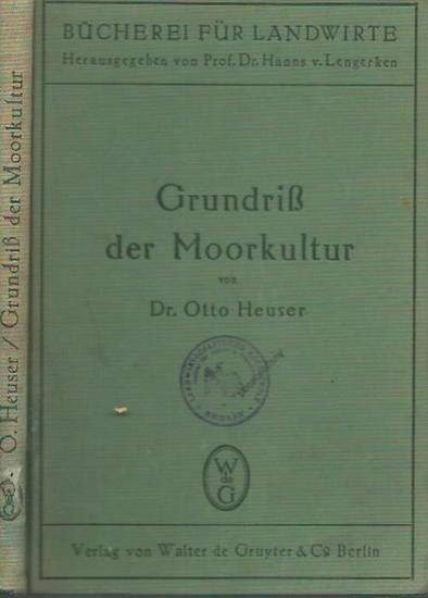 Heuser, Otto: Grundriß der Moorkultur. (= Bücherei für Landwirte). 0