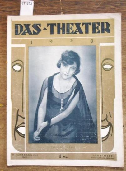 Theater, Das - Wilhelm Ritter (Hrsg.), E. Kroll (Red.): Das Theater. XI. (11.) Jahrgang 1930, Heft 3 ( März ). Illustrierte Halbmonatsschrift für Theater und Gesellschaft . Aus dem Inhalt: Tilly de Garmo, Staatsopern Berlin als Titelbild / Zum 25jährig...